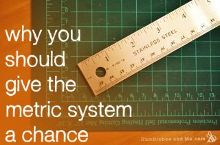 Why You Should Give The Metric System a Chance