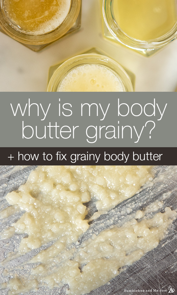 Why is my body butter grainy?